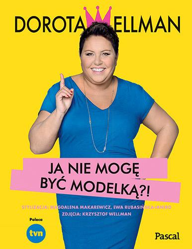 """Dorota Wellman napisała książkę """"Ja nie mogę być modelką?!"""""""